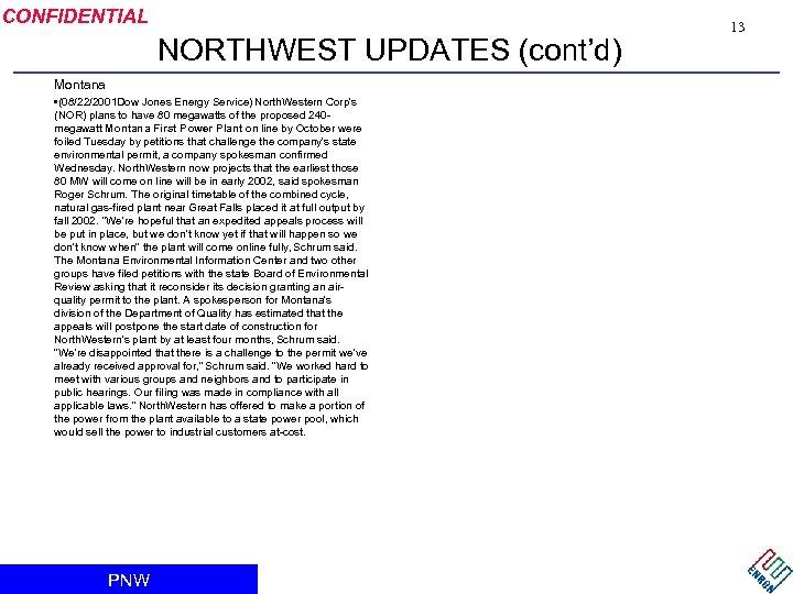 CONFIDENTIAL NORTHWEST UPDATES (cont'd) Montana • (08/22/2001 Dow Jones Energy Service) North. Western Corp's