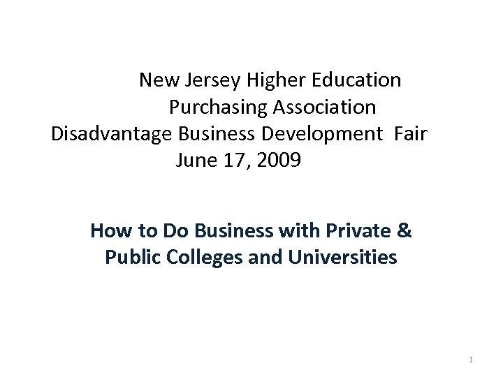 New Jersey Higher Education Purchasing Association Disadvantage Business Development Fair June 17, 2009