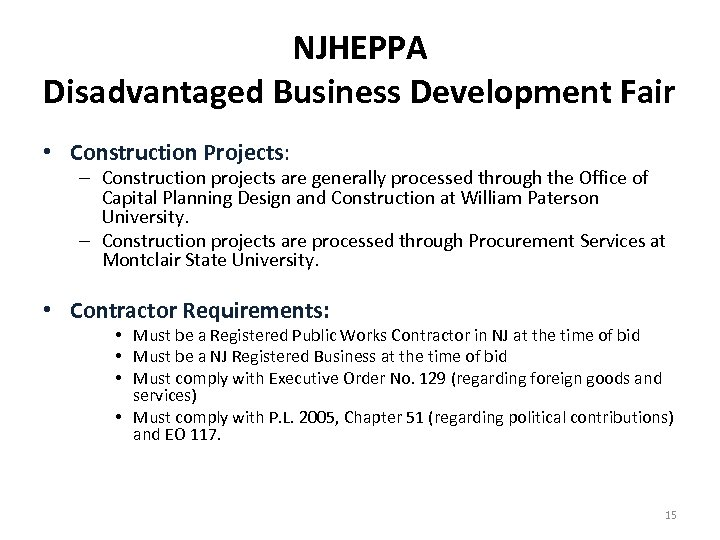 NJHEPPA Disadvantaged Business Development Fair • Construction Projects: – Construction projects are generally processed