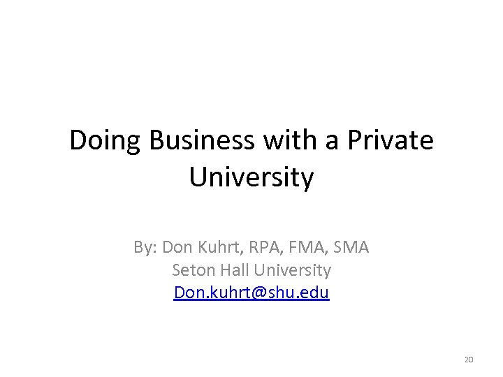 Doing Business with a Private University By: Don Kuhrt, RPA, FMA, SMA Seton Hall