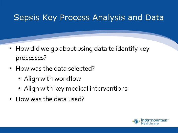 Sepsis Key Process Analysis and Data • How did we go about using data