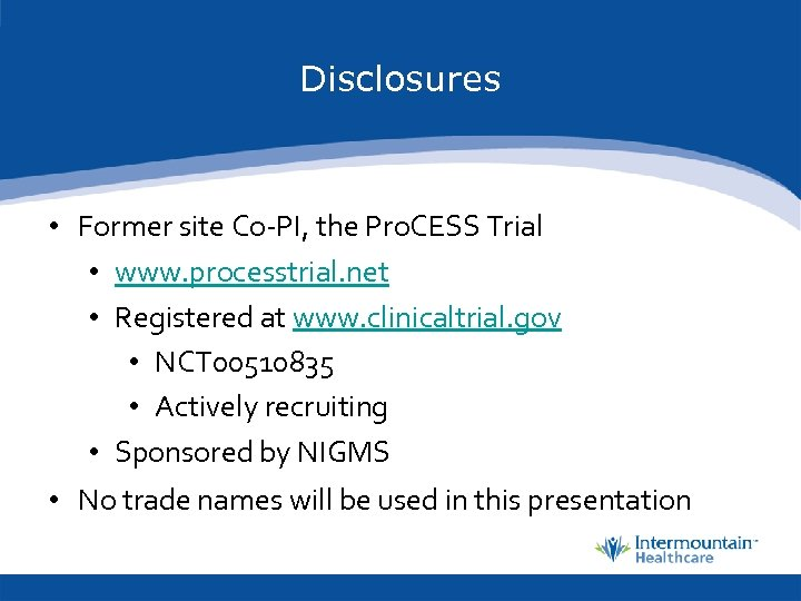Disclosures • Former site Co-PI, the Pro. CESS Trial • www. processtrial. net •