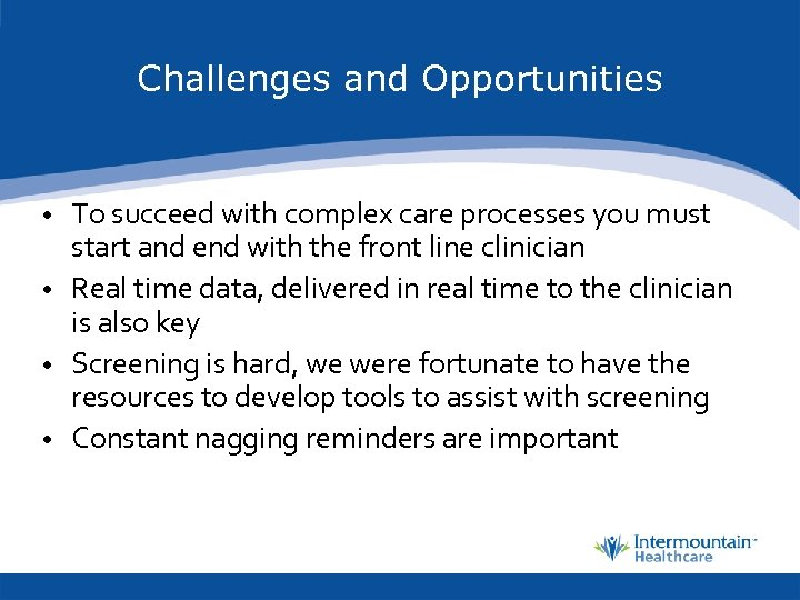 Challenges and Opportunities • To succeed with complex care processes you must start and