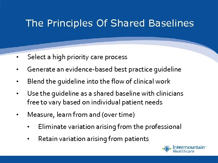 The Principles Of Shared Baselines • Select a high priority care process • Generate