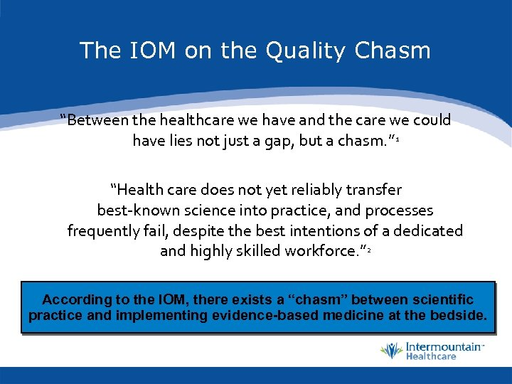 """The IOM on the Quality Chasm """"Between the healthcare we have and the care"""
