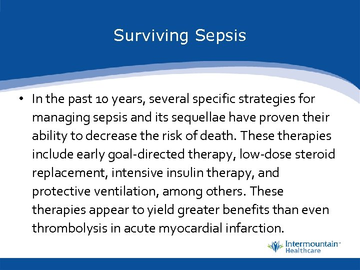 Surviving Sepsis • In the past 10 years, several specific strategies for managing sepsis