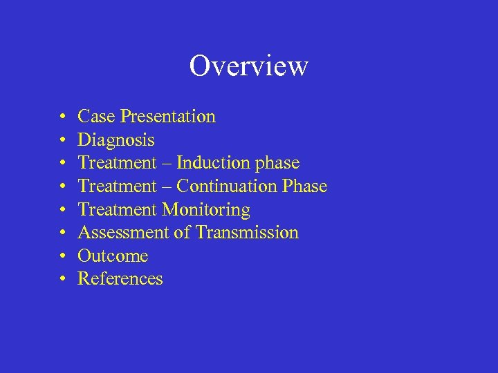 Overview • • Case Presentation Diagnosis Treatment – Induction phase Treatment – Continuation Phase