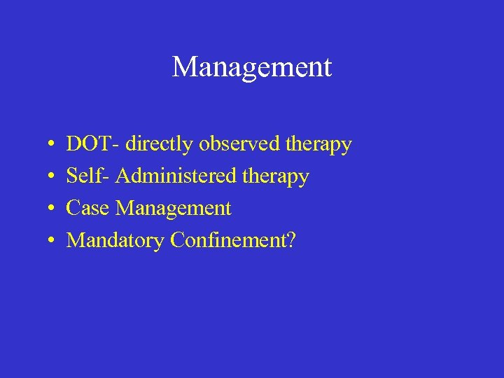Management • • DOT- directly observed therapy Self- Administered therapy Case Management Mandatory Confinement?