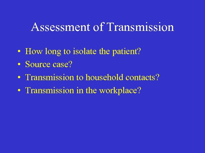 Assessment of Transmission • • How long to isolate the patient? Source case? Transmission