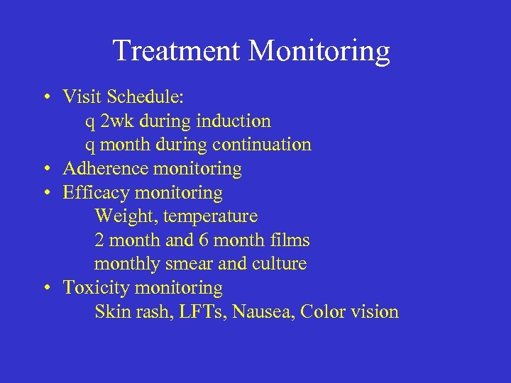 Treatment Monitoring • Visit Schedule: q 2 wk during induction q month during continuation