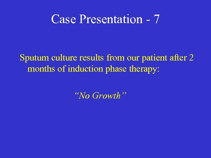 Case Presentation - 7 Sputum culture results from our patient after 2 months of