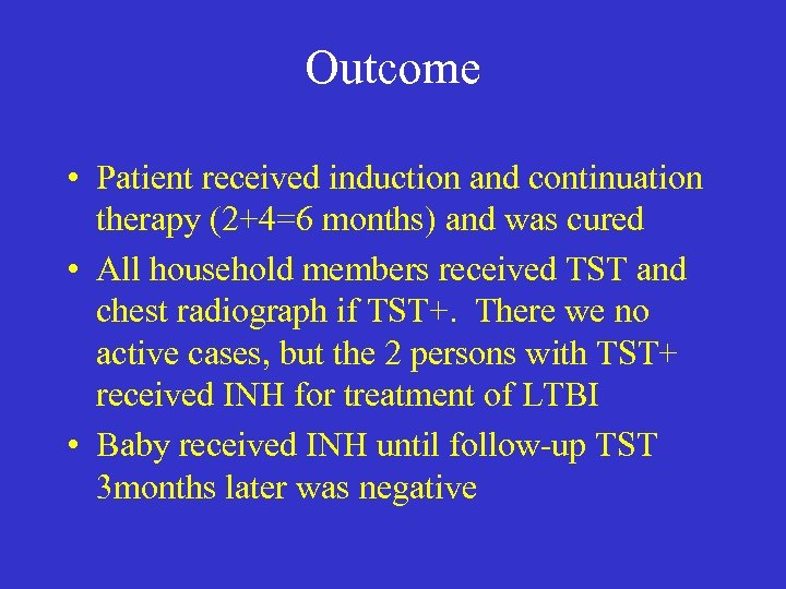 Outcome • Patient received induction and continuation therapy (2+4=6 months) and was cured •