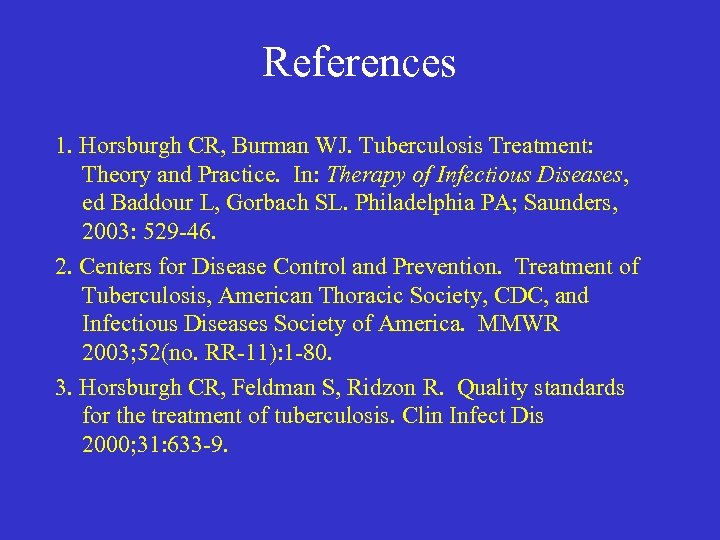 References 1. Horsburgh CR, Burman WJ. Tuberculosis Treatment: Theory and Practice. In: Therapy of