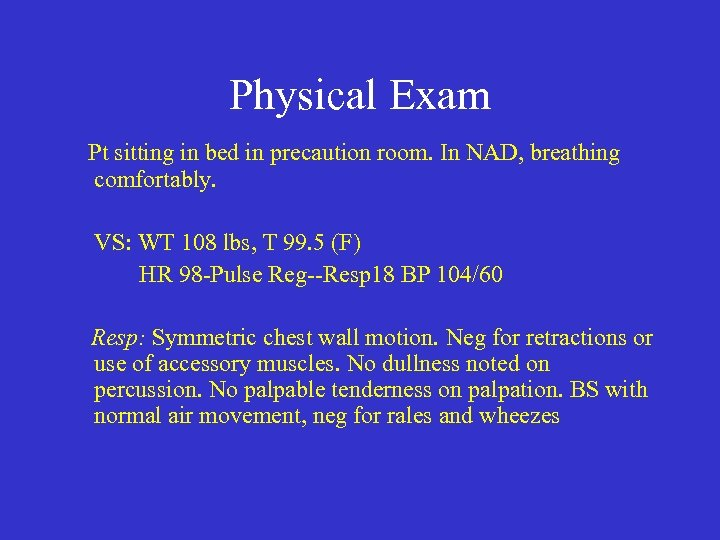 Physical Exam Pt sitting in bed in precaution room. In NAD, breathing comfortably. VS: