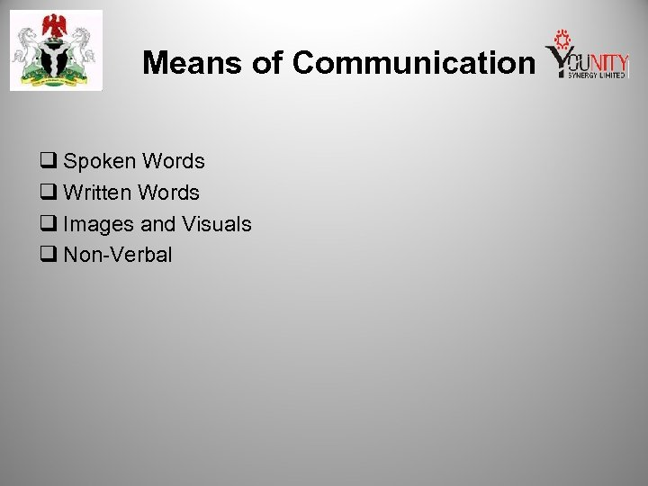 Means of Communication q Spoken Words q Written Words q Images and Visuals q