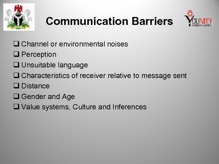 Communication Barriers q Channel or environmental noises q Perception q Unsuitable language q Characteristics