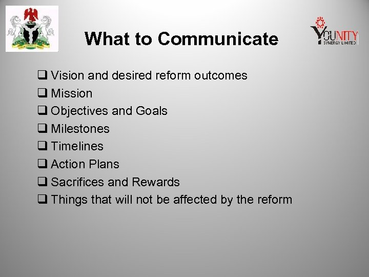 What to Communicate q Vision and desired reform outcomes q Mission q Objectives and