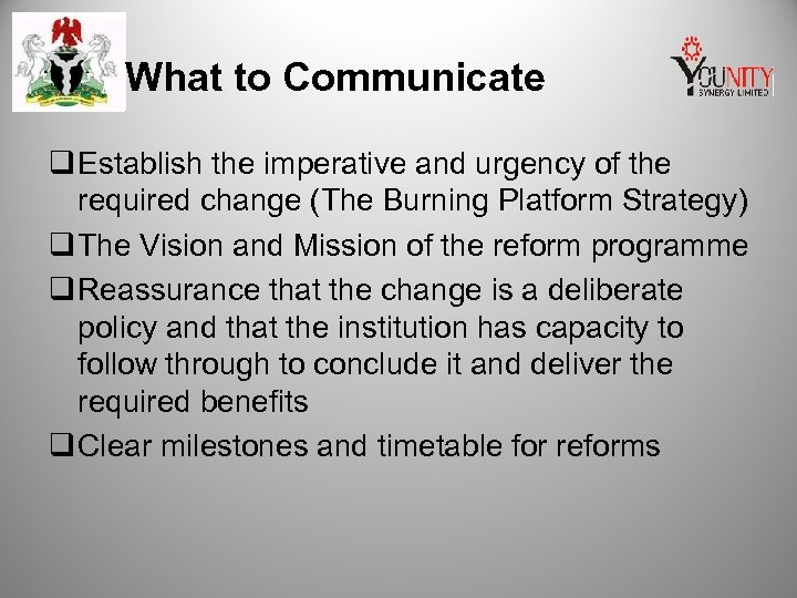What to Communicate q Establish the imperative and urgency of the required change (The