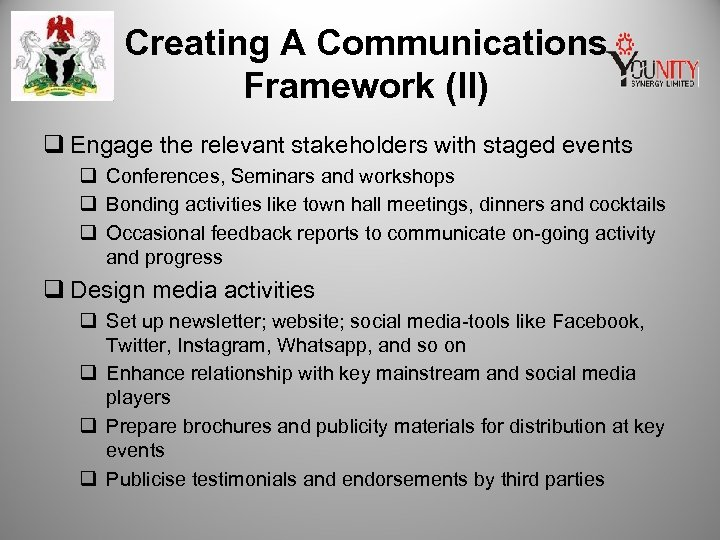 Creating A Communications Framework (II) q Engage the relevant stakeholders with staged events q