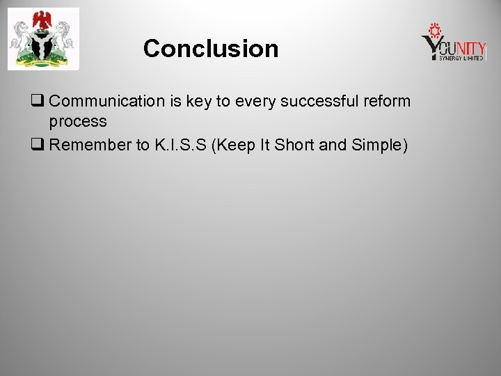 Conclusion q Communication is key to every successful reform process q Remember to K.