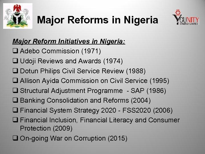 Major Reforms in Nigeria Major Reform Initiatives in Nigeria: q Adebo Commission (1971) q