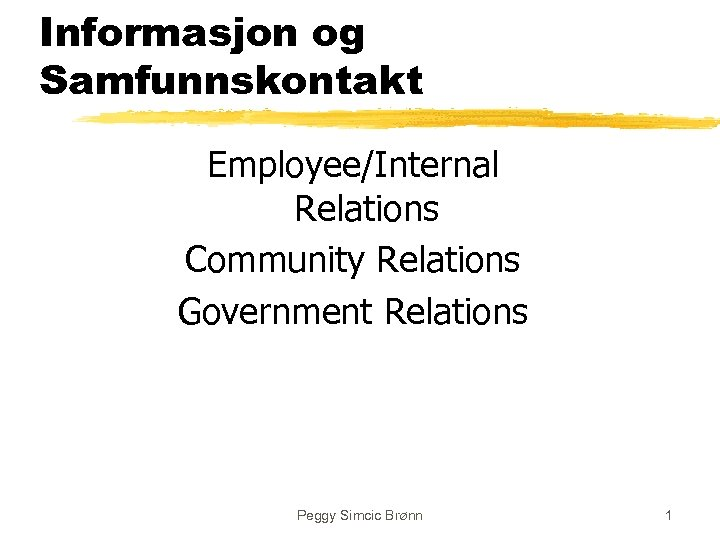 Informasjon og Samfunnskontakt Employee/Internal Relations Community Relations Government Relations Peggy Simcic Brønn 1