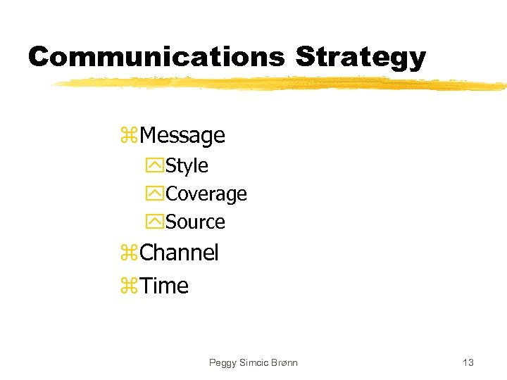 Communications Strategy z. Message y. Style y. Coverage y. Source z. Channel z. Time