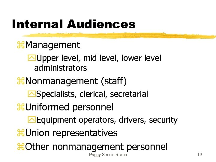 Internal Audiences z. Management y. Upper level, mid level, lower level administrators z. Nonmanagement