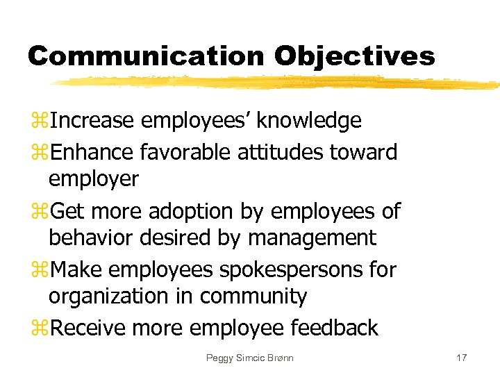 Communication Objectives z. Increase employees' knowledge z. Enhance favorable attitudes toward employer z. Get