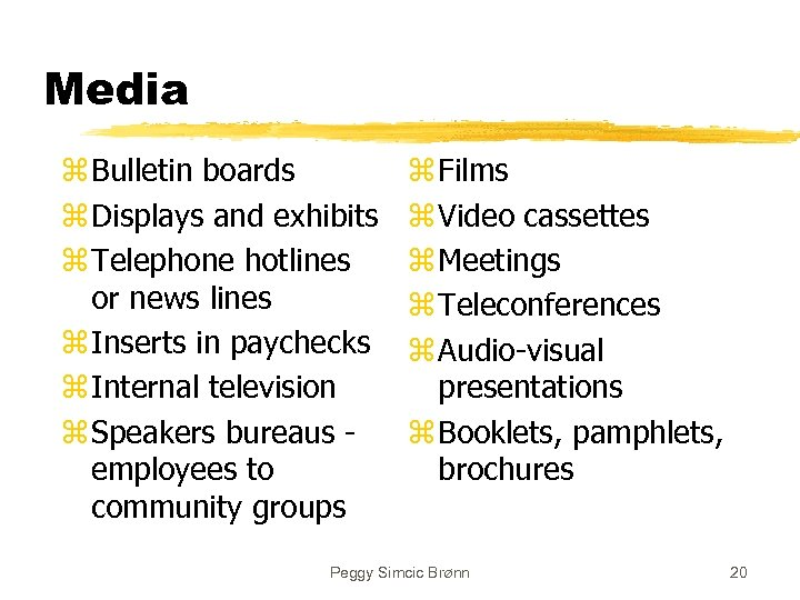 Media z Bulletin boards z Displays and exhibits z Telephone hotlines or news lines