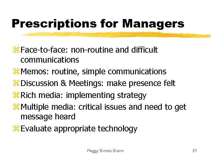 Prescriptions for Managers z Face-to-face: non-routine and difficult communications z Memos: routine, simple communications