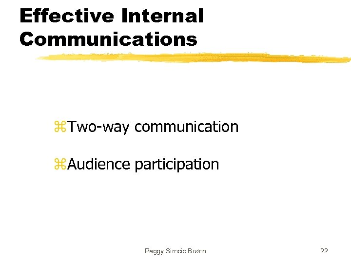 Effective Internal Communications z. Two-way communication z. Audience participation Peggy Simcic Brønn 22