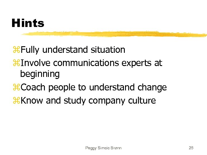 Hints z. Fully understand situation z. Involve communications experts at beginning z. Coach people