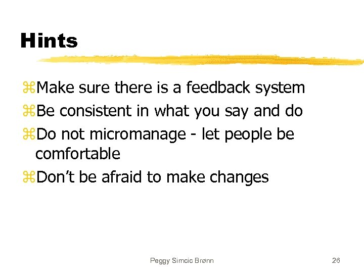 Hints z. Make sure there is a feedback system z. Be consistent in what