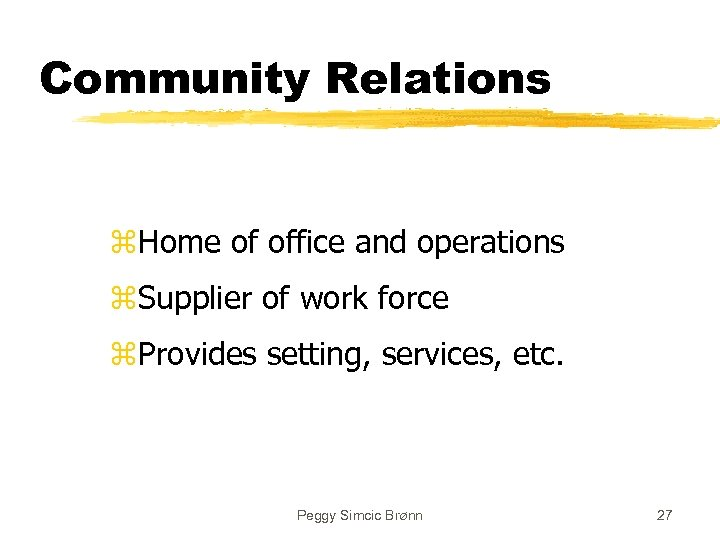 Community Relations z. Home of office and operations z. Supplier of work force z.