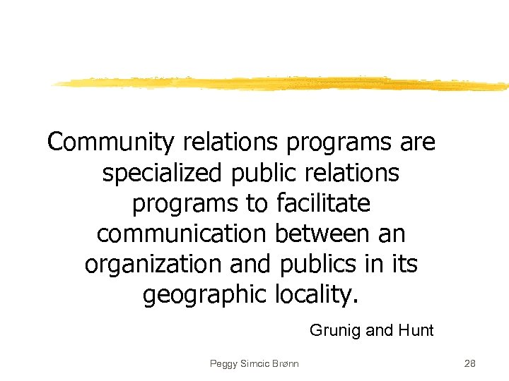 Community relations programs are specialized public relations programs to facilitate communication between an organization