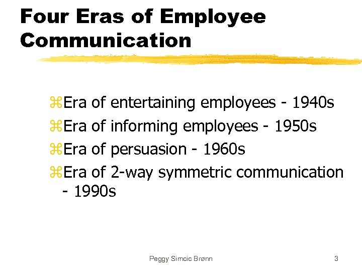Four Eras of Employee Communication z. Era of entertaining employees - 1940 s z.