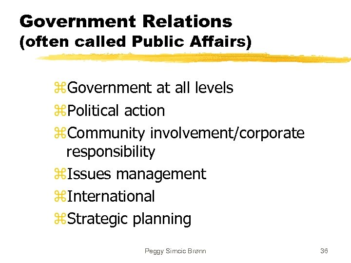 Government Relations (often called Public Affairs) z. Government at all levels z. Political action