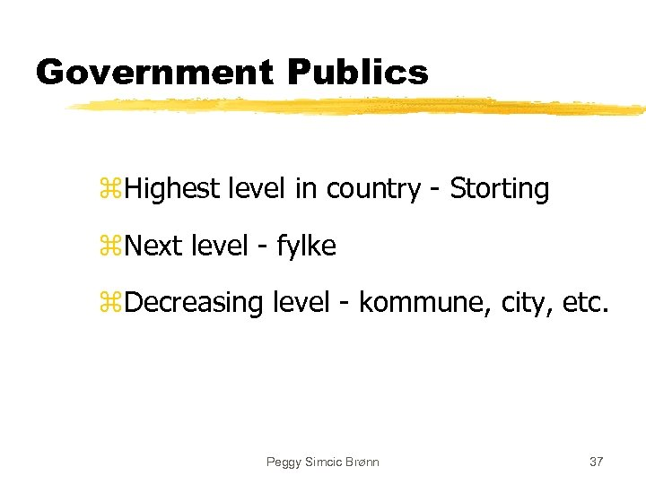 Government Publics z. Highest level in country - Storting z. Next level - fylke