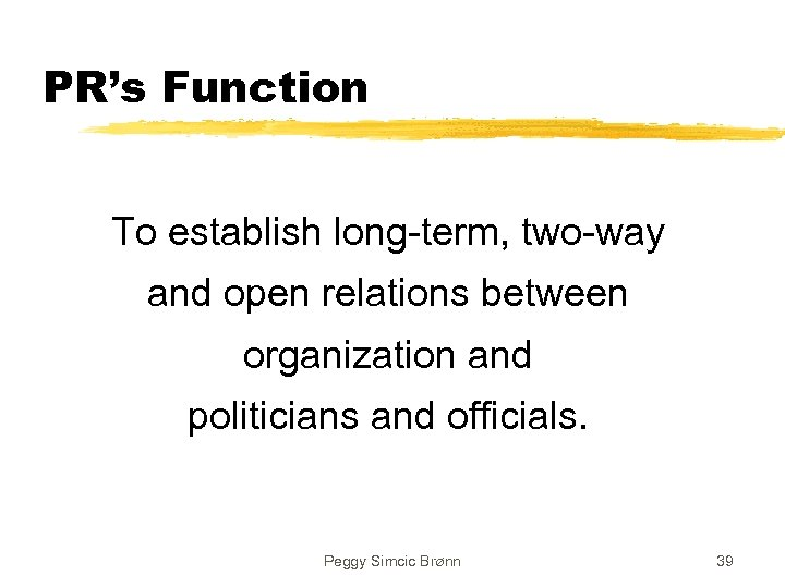 PR's Function To establish long-term, two-way and open relations between organization and politicians and