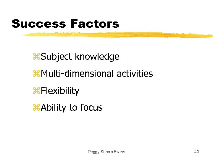 Success Factors z. Subject knowledge z. Multi-dimensional activities z. Flexibility z. Ability to focus