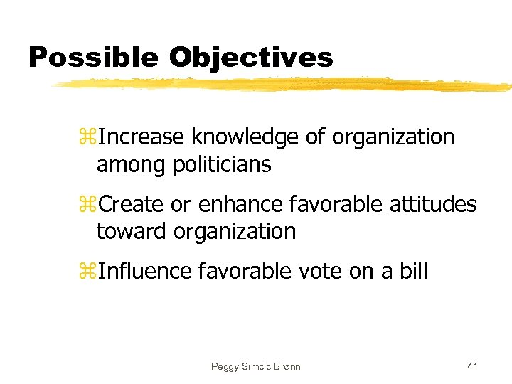 Possible Objectives z. Increase knowledge of organization among politicians z. Create or enhance favorable