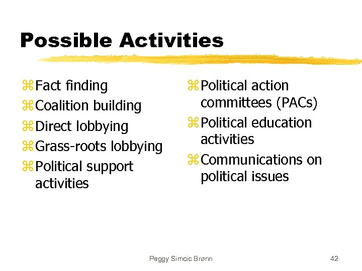 Possible Activities z Fact finding z Coalition building z Direct lobbying z Grass-roots lobbying