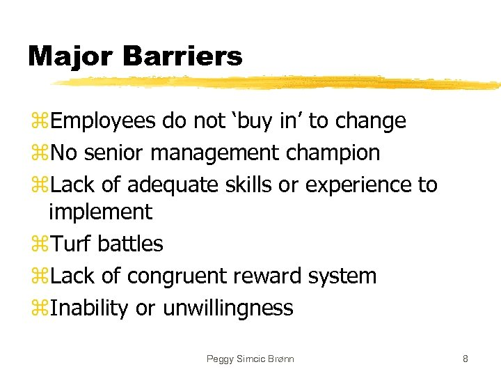 Major Barriers z. Employees do not 'buy in' to change z. No senior management