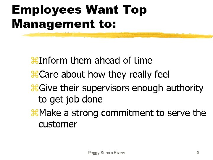 Employees Want Top Management to: z. Inform them ahead of time z. Care about