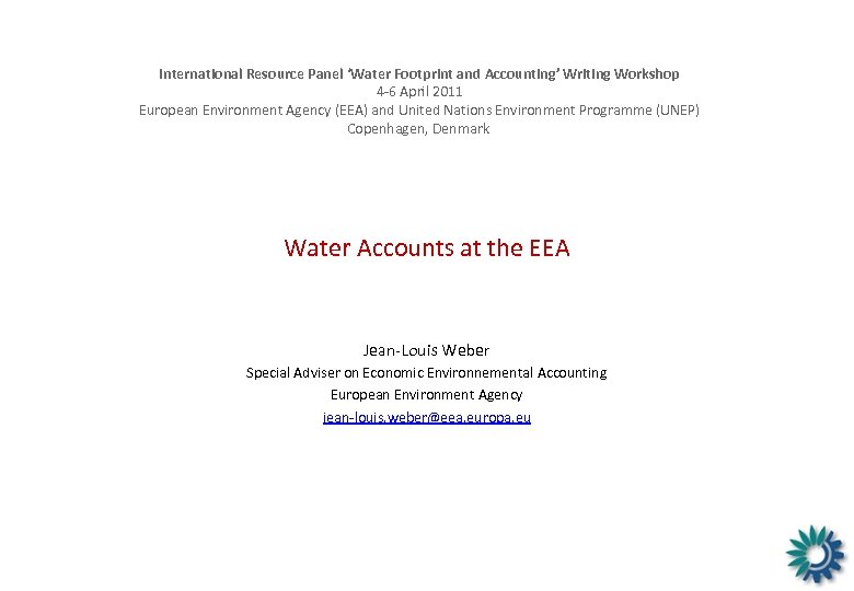 International Resource Panel 'Water Footprint and Accounting' Writing Workshop 4 -6 April 2011 European