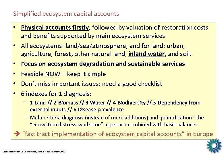 Simplified ecosystem capital accounts • Physical accounts firstly, followed by valuation of restoration costs
