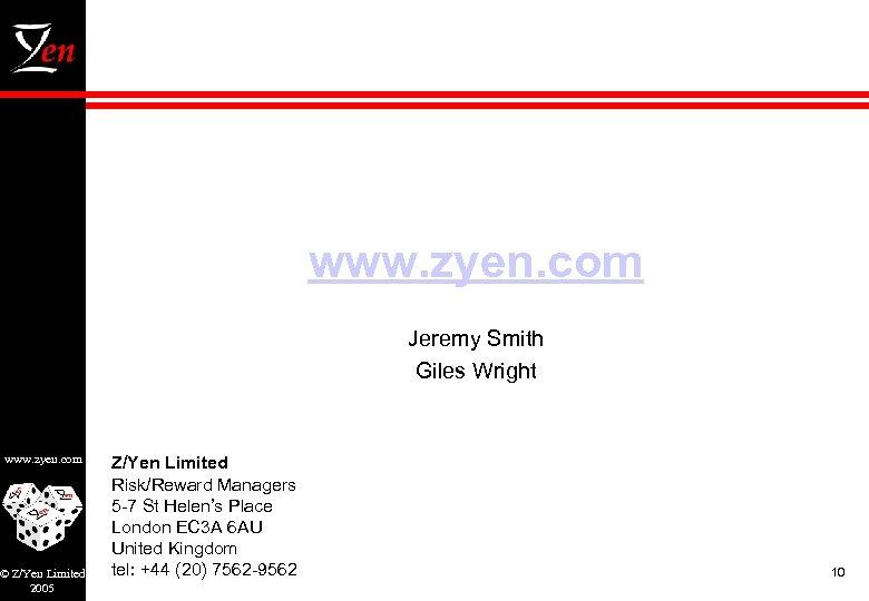 www. zyen. com Jeremy Smith Giles Wright www. zyen. com © Z/Yen Limited 2005