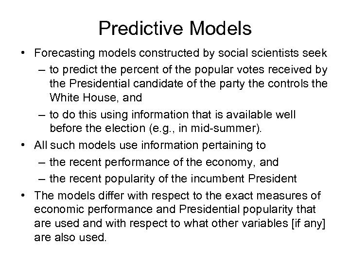 Predictive Models • Forecasting models constructed by social scientists seek – to predict the