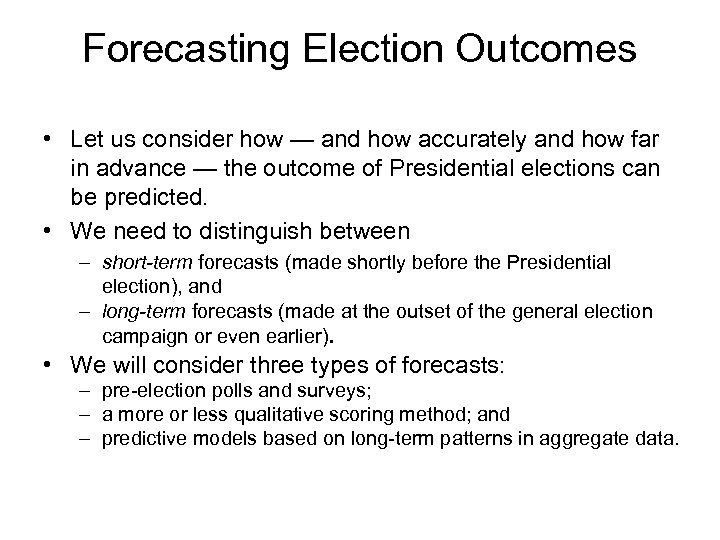 Forecasting Election Outcomes • Let us consider how — and how accurately and how